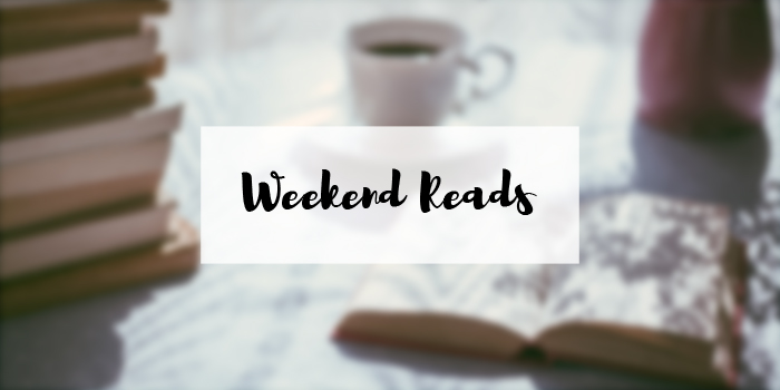 Weekend Reads: Recommended Articles & Blog Posts for Your Weekend